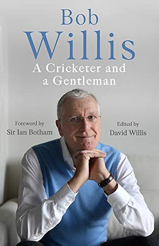 Bob Willis: A Cricketer and a Gentleman (English Edition)
