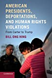 American Presidents, Deportations, and Human Rights Violations: From Carter to Trump