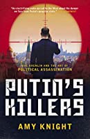 Putin's Killers: The Kremlin and the Art of Political Assassination