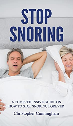 Stop Snoring: A Comprehensive Guide on How to Stop...