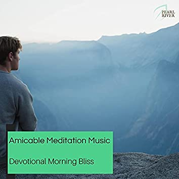 Amicable Meditation Music - Devotional Morning Bliss