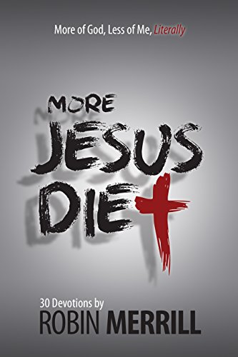 More Jesus Diet: More of God, Less of Me, Literally (The Jesus Diet Book 2)