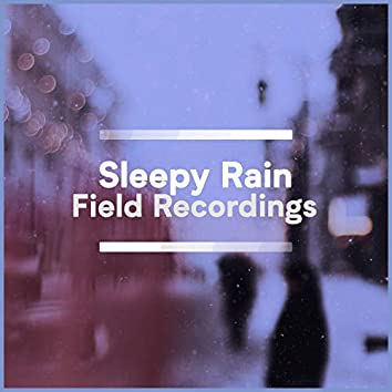 """ Soft Sleepy Rain & Nature Field Recordings """