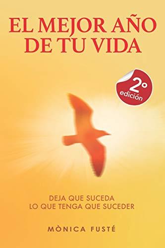 El Mejor Año De Tu Vida: Deja que suceda lo que tenga que suceder: 1 (CAMBIA TU MENTE, CAMBIA TU VIDA (autoayuda & desarrollo personal))