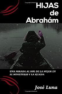 Hijas de Abraham!: Una Mirada al Rol de la Mujer En El Ministerio y la Iglesia (Spanish Edition)