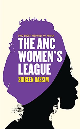 The ANC Women's League: Sex, Gender and Politics (Ohio Short Histories of Africa)
