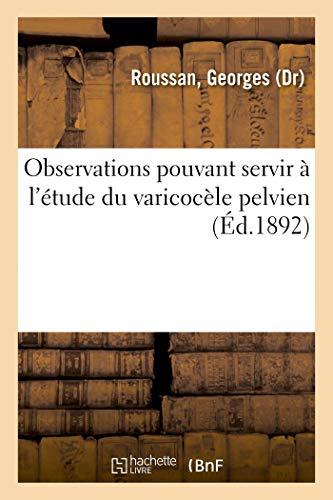 Observations pouvant servir à l'étude du varicocèle pelvien (Sciences)