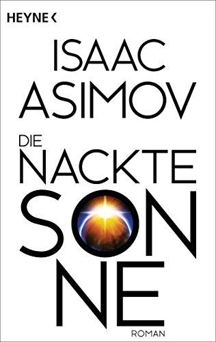 Isaac Asimov - Die nackte Sonne (Foundation-Zyklus 5)