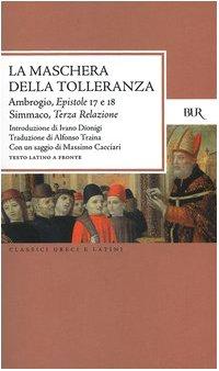 La maschera della tolleranza. Epistole 17 e 18. Terza relazione. Testo latino a fronte