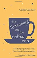 Mr. Rosenberg and the coffe cup: Touching experiences with Nonviolent Communication