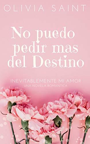 No puedo pedir mas del Destino: Inevitablemente mi amor (Novela ...
