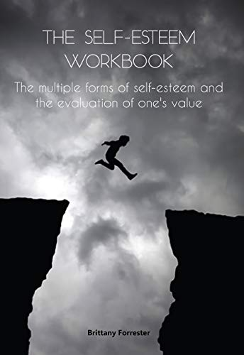 THE SELF-ESTEEM WORKBOOK: The multiple forms of self-esteem and the evaluation of one's value (English Edition)