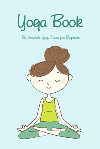 Yoga Book: The Complete Yoga Poses for Beginners: Yoga for Kids (English Edition)