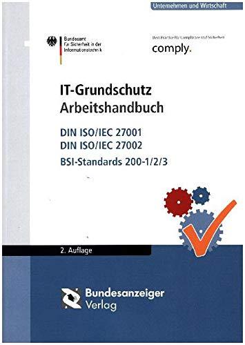 IT-Grundschutz Arbeitshandbuch: DIN ISO/IEC 27001, DIN ISO/IEC 27002; BSI-Standards 200-1/2/3