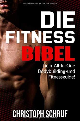 Die Fitnessbibel: Die Komplettlösung für deinen Traumkörper