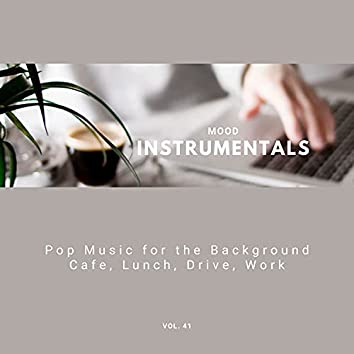 Mood Instrumentals: Pop Music For The Background - Cafe, Lunch, Drive, Work, Vol. 41