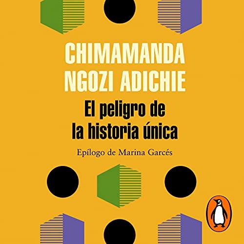 El peligro de la historia única [The Danger of a Single Story] Audiobook By Cruz Rodríguez Juiz - translator, Chimamanda Ngozi Adichie cover art