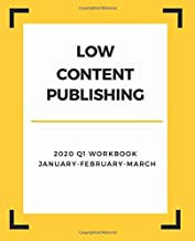 Low Content Publishing 2020 Q1 Workbook January February March: Niche Research Notes, Validation, Niche Ideas and Suggestions & Planning for Success Online with No Content Publishing