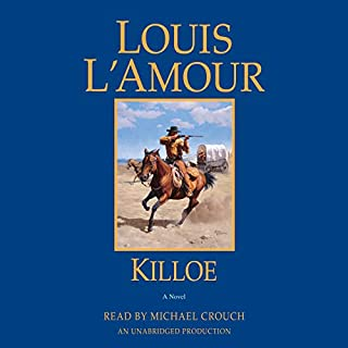 Killoe     A Novel              By:                                                                                                                                 Louis L'Amour                               Narrated by:                                                                                                                                 Michael Crouch                      Length: 3 hrs and 47 mins     1 rating     Overall 4.0