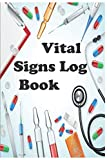 Vital Signs Log Book: Perfect Vital Signs Journal To Record Heart Rate, Blood Pressure, Oxygen Level, Blood Sugar, Temperature: 6x9, Large print 120 Pages
