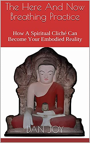 The Here And Now Breathing Practice: How A Spiritual Cliché Can Become Your Embodied Reality