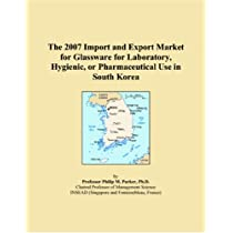 The 2007 Import and Export Market for Glassware for Laboratory, Hygienic, or Pharmaceutical Use in South Korea