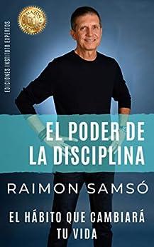 El Poder de la Disciplina: El Hábito que Cambiará tu Vida (Desarrollo Personal y Autoayuda) de [Raimon Samsó]