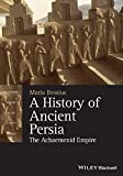 A History of Ancient Persia - The AchaemenidEmpire (Blackwell History of the Ancient World)
