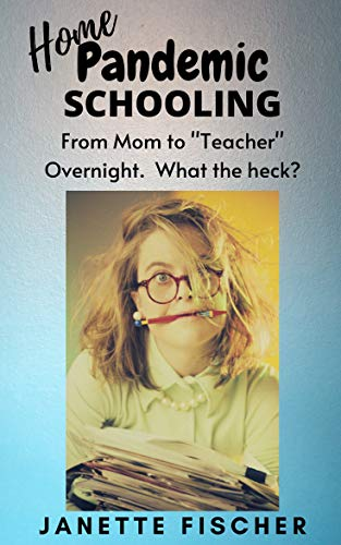Home Pandemic Schooling: From Mom to 'Teacher' Overnight. What the heck?