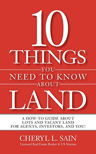 10 Things You Need To Know About Land: A How-To Guide About Lots and Vacant Land for Agents, Investors, and You! (English Edition)