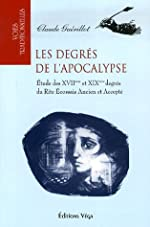 Les degrés de l'Apocalypse - Etude des XVIIème et XIXème degrés du Rite Ecossais Ancien et Accepté de Claude Guérillot