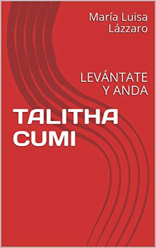 TALITHA CUMI: LEVÁNTATE Y ANDA (Escritores Norte Sur) (Spanish Edition)