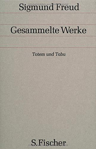 Gesammelte Werke.: Totem und Tabu: Einige Übereinstimmungen im Seelenleben der Wilden und der Neurotiker: Bd. 9