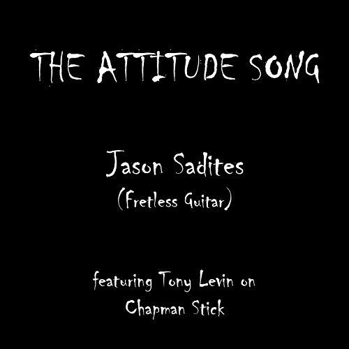 The Attitude Song (feat. Tony Levin Chapman Stick & Jason Sadites Fretless Guitar)