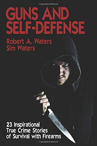 Guns and Self-Defense: 23 Inspirational True Crime Stories of Survival with Firearms