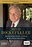 David Rockefeller – Erinnerungen eines Weltbankiers: Überarbeitete Neuauflage