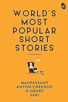 World's Most Popular Short Stories by [Saki Maupassant, Anton Chekhov, O Henry]