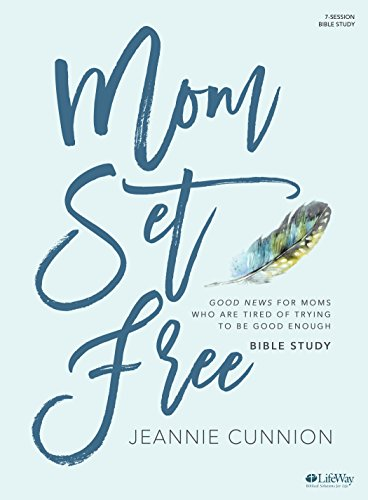 Mom Set Free - Bible Study Book: Good News for Moms Who are Tired of Trying to be Good Enough