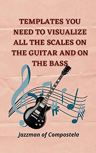 TEMPLATES YOU NEED TO VISUALIZE ALL THE SCALES ON THE GUITAR AND ON THE BASS (TEMPLATES FROM GUITAR AND BASS Book 1) (English Edition)