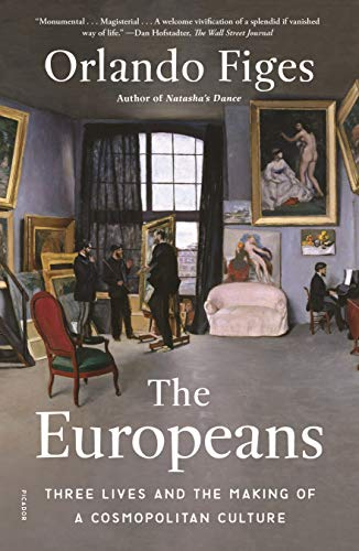 Compare Textbook Prices for The Europeans: Three Lives and the Making of a Cosmopolitan Culture Illustrated Edition ISBN 9781250772930 by Figes, Orlando