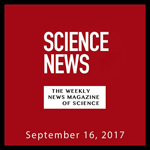Science News, September 16, 2017 audiobook cover art