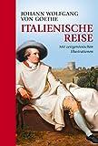 Italienische Reise: vollständige Ausgabe mit Illustrationen: vollständige Ausgabe mit zeitgenössischen Illustrationen
