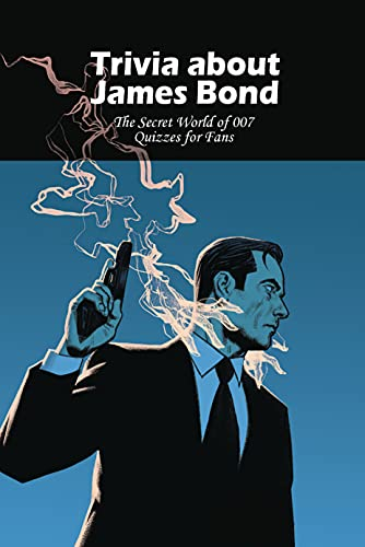 Trivia about James Bond: The Secret World of 007 Quizzes for Fans: Quizzes About James Bond (English Edition)