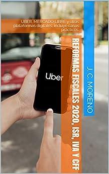 Book's Cover of Reformas fiscales 2020, ISR, IVA y CFF: UBER, MERCADO LIBRE y otras plataformas digitales, incluye casos prácticos. Versión Kindle