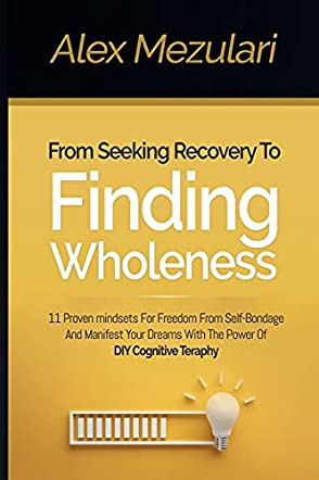 From Seeking Recovery to Finding Wholeness