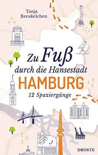 Zu Fuß durch die Hansestadt Hamburg: 12 Spaziergänge