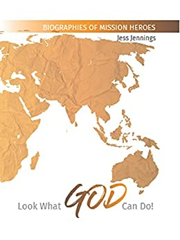Look What God Can Do!: Biographies of Mission Heroes by [Jess Jennings, James Patrick Hunt]