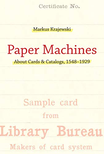 Paper Machines: About Cards & Catalogs, 1548-1929 (History and Foundations of Information Science)