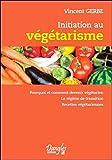 Initiation au végétarisme - Pourquoi et comment devenir végétarien
