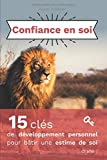Confiance en soi: 15 clés de développement personnel pour bâtir une estime de soi à vie